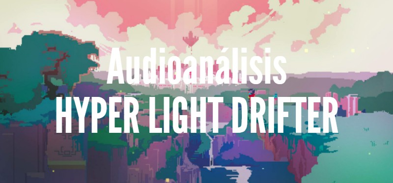Hyper Light Drifter (Audioanálisis) <br> <span style='color:#f96d5a;font-size:14px;font-weight: lighter;'>Hiperguapos Podcast</span>