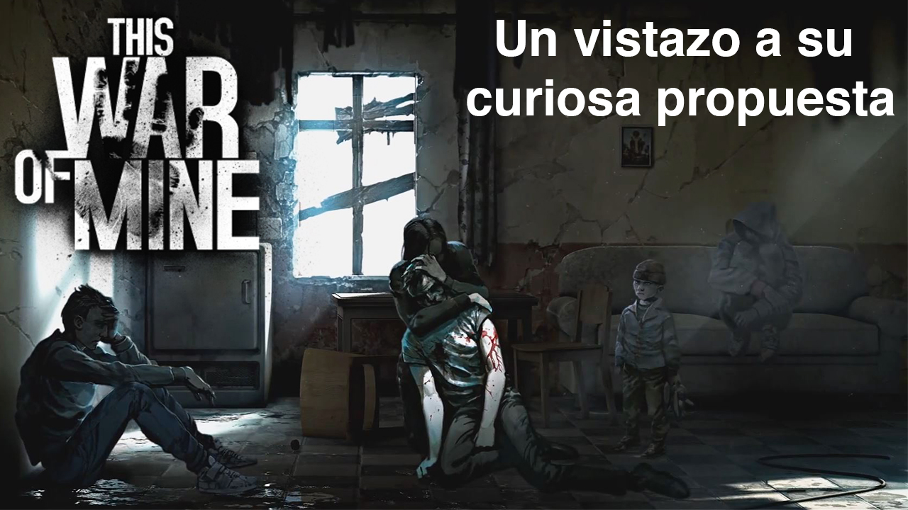 Un vistazo a This War of Mine